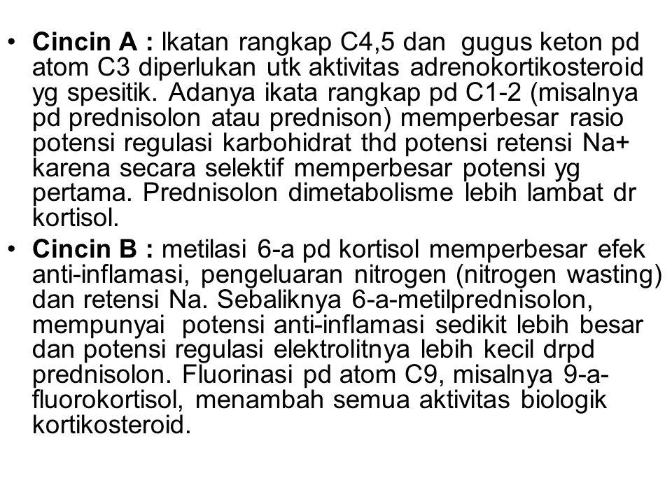 Cincin A : lkatan rangkap C4,5 dan gugus keton pd atom C3 diperlukan utk aktivitas adrenokortikosteroid yg spesitik. Adanya ikata rangkap pd C1-2 (mis