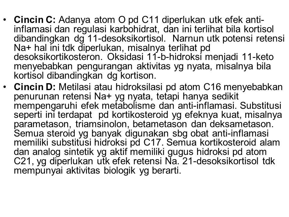 Cincin C: Adanya atom O pd C11 diperlukan utk efek anti- inflamasi dan regulasi karbohidrat, dan ini terlihat bila kortisol dibandingkan dg 11-desoksi