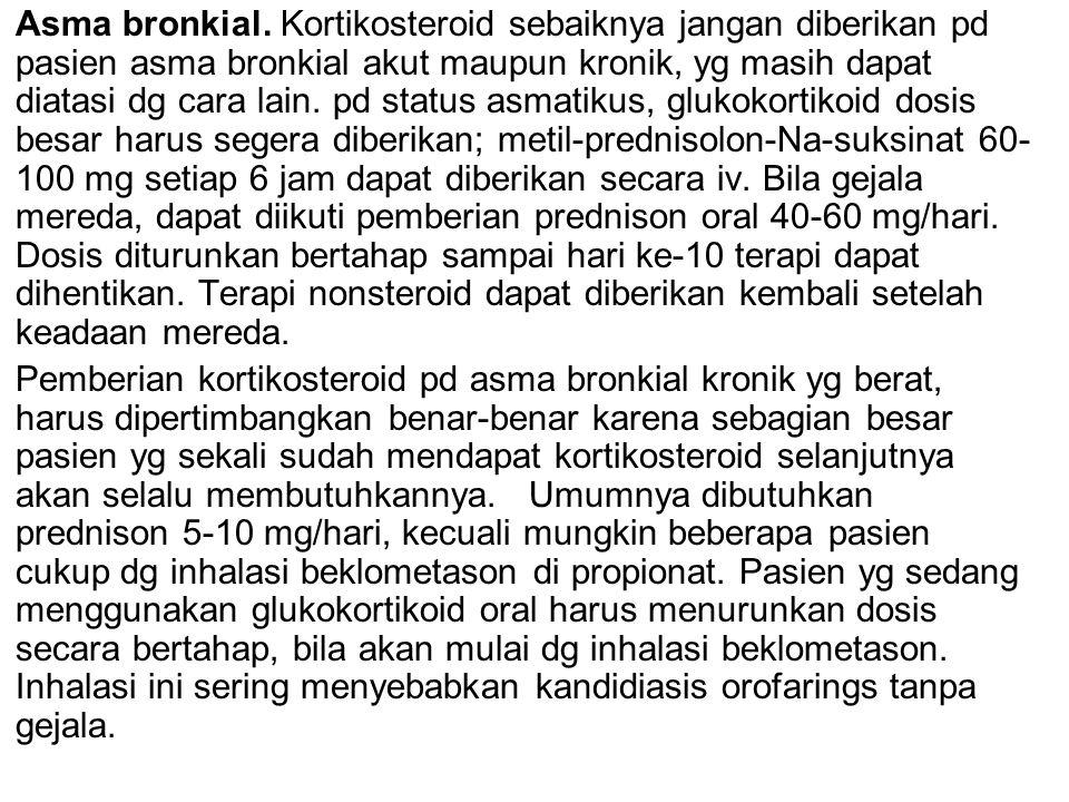 Asma bronkial. Kortikosteroid sebaiknya jangan diberikan pd pasien asma bronkial akut maupun kronik, yg masih dapat diatasi dg cara lain. pd status as