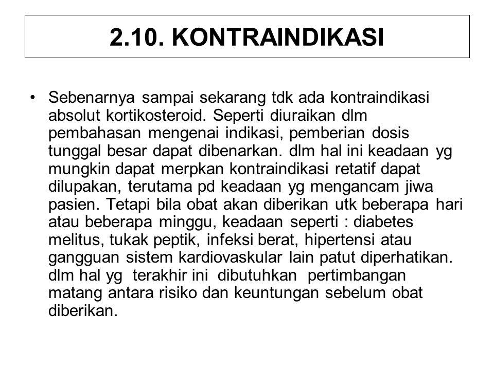 2.10. KONTRAINDIKASI Sebenarnya sampai sekarang tdk ada kontraindikasi absolut kortikosteroid. Seperti diuraikan dlm pembahasan mengenai indikasi, pem