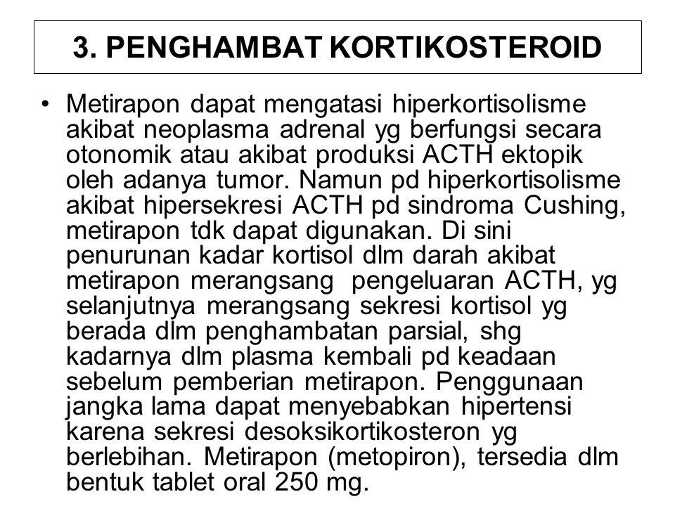 3. PENGHAMBAT KORTIKOSTEROID Metirapon dapat mengatasi hiperkortisolisme akibat neoplasma adrenal yg berfungsi secara otonomik atau akibat produksi AC
