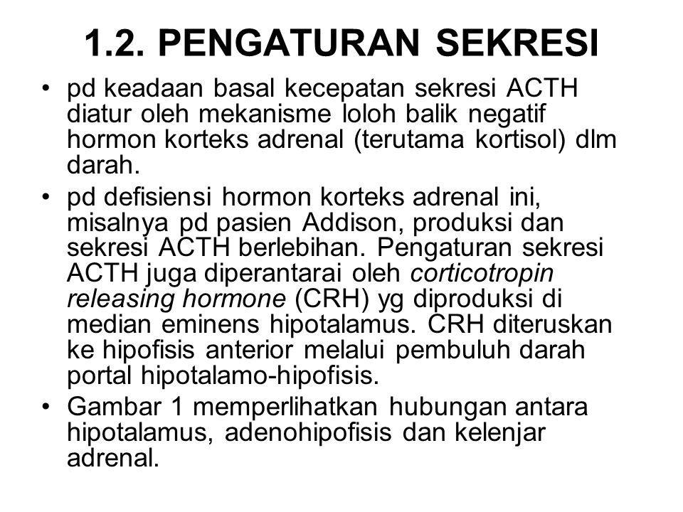 1.2. PENGATURAN SEKRESI pd keadaan basal kecepatan sekresi ACTH diatur oleh mekanisme loloh balik negatif hormon korteks adrenal (terutama kortisol) d