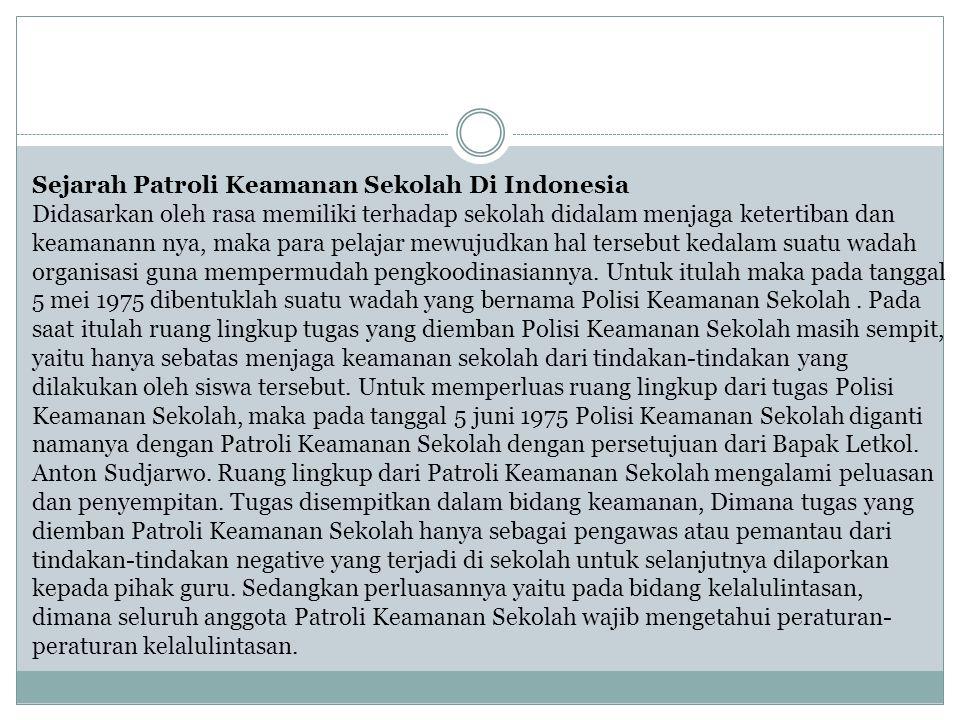Sejarah Patroli Keamanan Sekolah Di Indonesia Didasarkan oleh rasa memiliki terhadap sekolah didalam menjaga ketertiban dan keamanann nya, maka para p