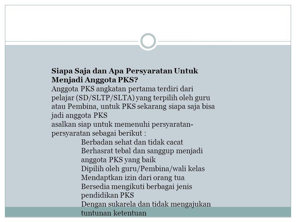 Siapa Saja dan Apa Persyaratan Untuk Menjadi Anggota PKS? Anggota PKS angkatan pertama terdiri dari pelajar (SD/SLTP/SLTA) yang terpilih oleh guru ata