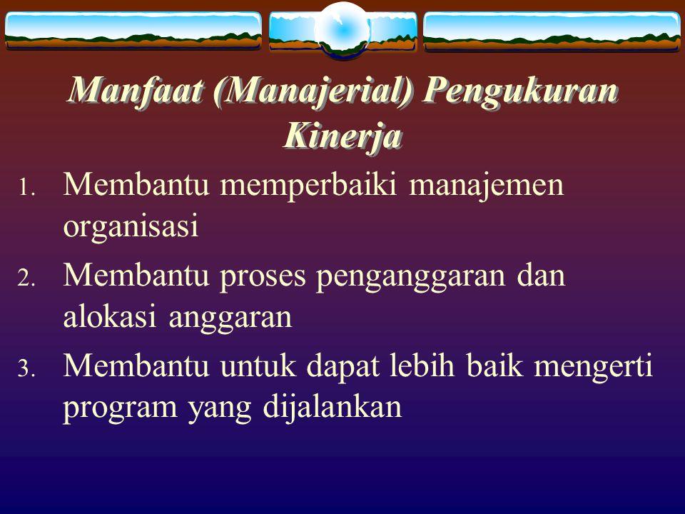 Manfaat (Manajerial) Pengukuran Kinerja 1.Membantu memperbaiki manajemen organisasi 2.