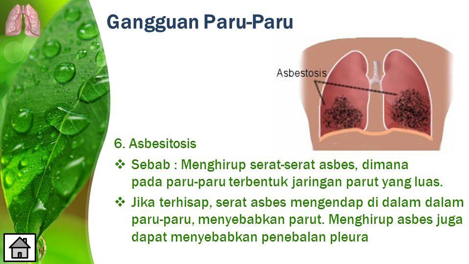 Gangguan Paru-Paru 6. Asbesitosis  Sebab : Menghirup serat-serat asbes, dimana pada paru-paru terbentuk jaringan parut yang luas.  Jika terhisap, se