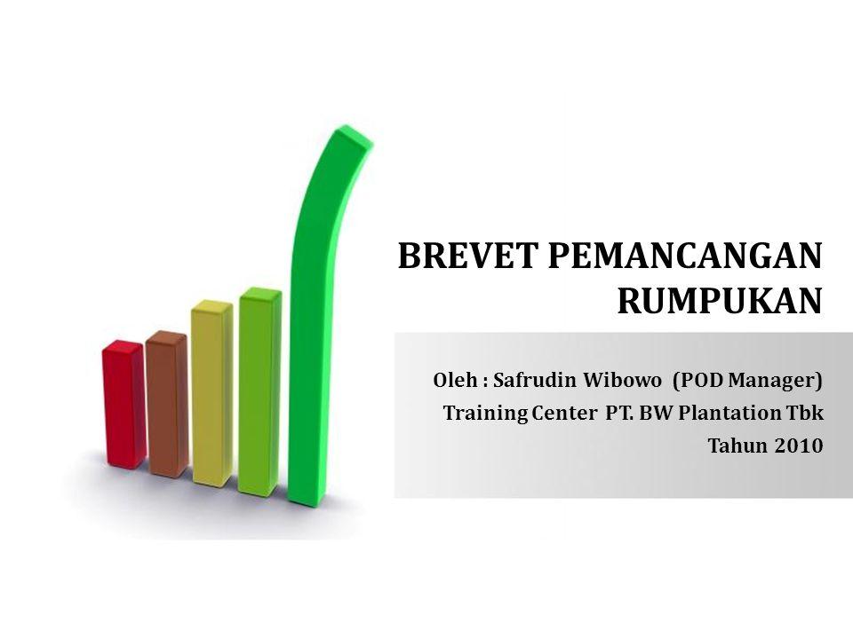 BREVET PEMANCANGAN RUMPUKAN Oleh : Safrudin Wibowo (POD Manager) Training Center PT. BW Plantation Tbk Tahun 2010