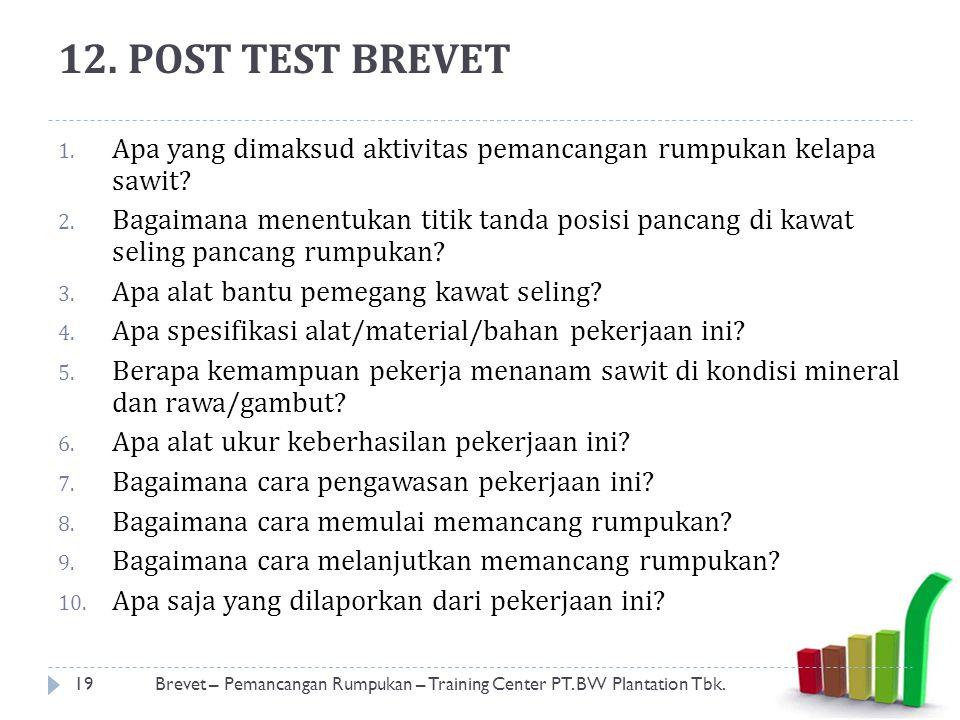 12. POST TEST BREVET 1. Apa yang dimaksud aktivitas pemancangan rumpukan kelapa sawit? 2. Bagaimana menentukan titik tanda posisi pancang di kawat sel