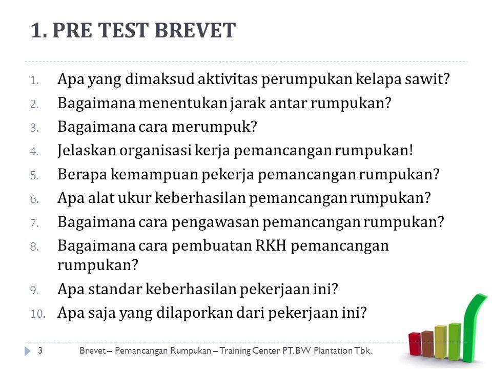 1. PRE TEST BREVET 1. Apa yang dimaksud aktivitas perumpukan kelapa sawit? 2. Bagaimana menentukan jarak antar rumpukan? 3. Bagaimana cara merumpuk? 4