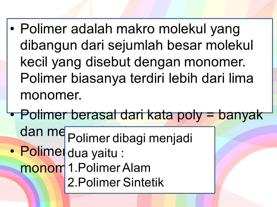 Polimer adalah makro molekul yang dibangun dari sejumlah besar molekul kecil yang disebut dengan monomer. Polimer biasanya terdiri lebih dari lima mon