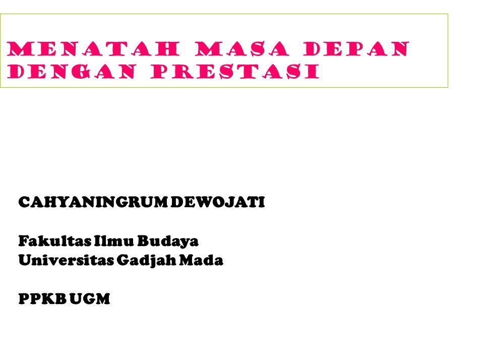 Menatah masa depan Dengan prestasi CAHYANINGRUM DEWOJATI Fakultas Ilmu Budaya Universitas Gadjah Mada PPKB UGM