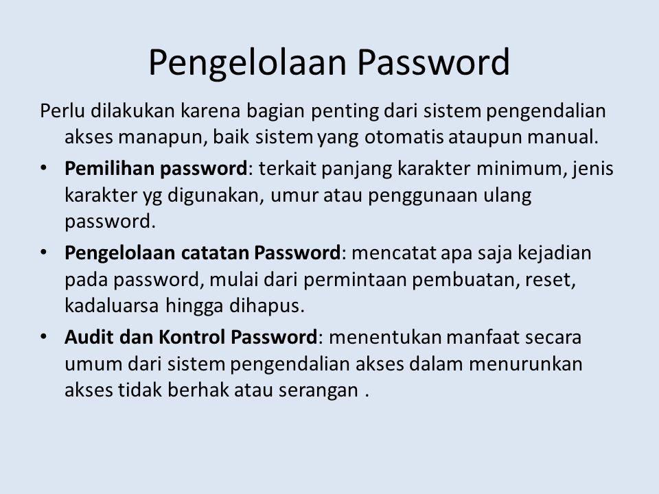 Pengelolaan Password Perlu dilakukan karena bagian penting dari sistem pengendalian akses manapun, baik sistem yang otomatis ataupun manual. Pemilihan