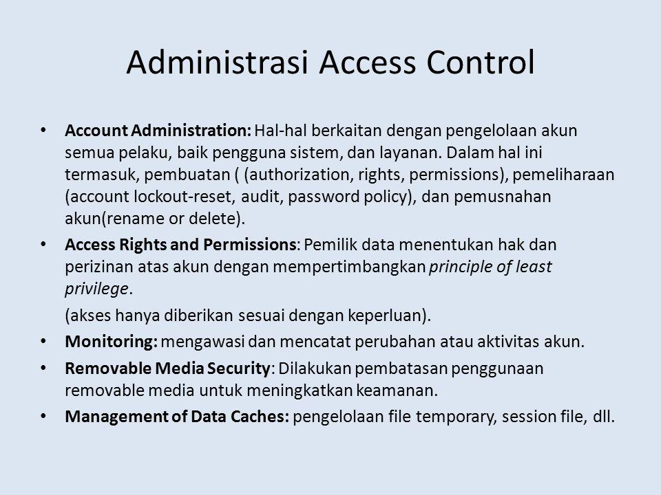 Administrasi Access Control Account Administration: Hal-hal berkaitan dengan pengelolaan akun semua pelaku, baik pengguna sistem, dan layanan. Dalam h