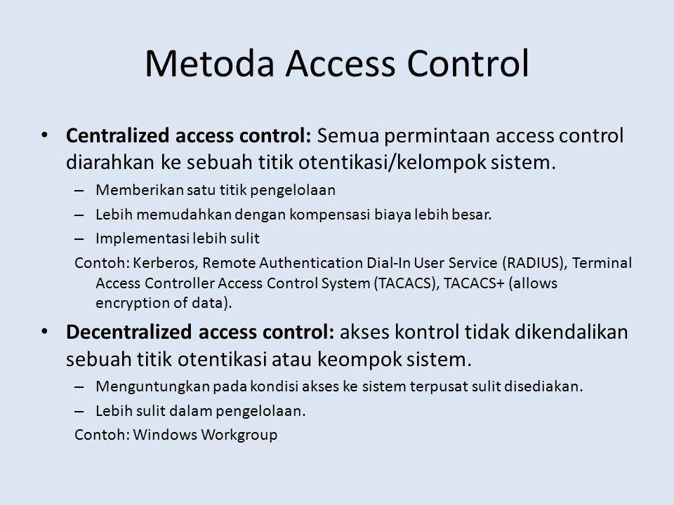 Metoda Access Control Centralized access control: Semua permintaan access control diarahkan ke sebuah titik otentikasi/kelompok sistem. – Memberikan s