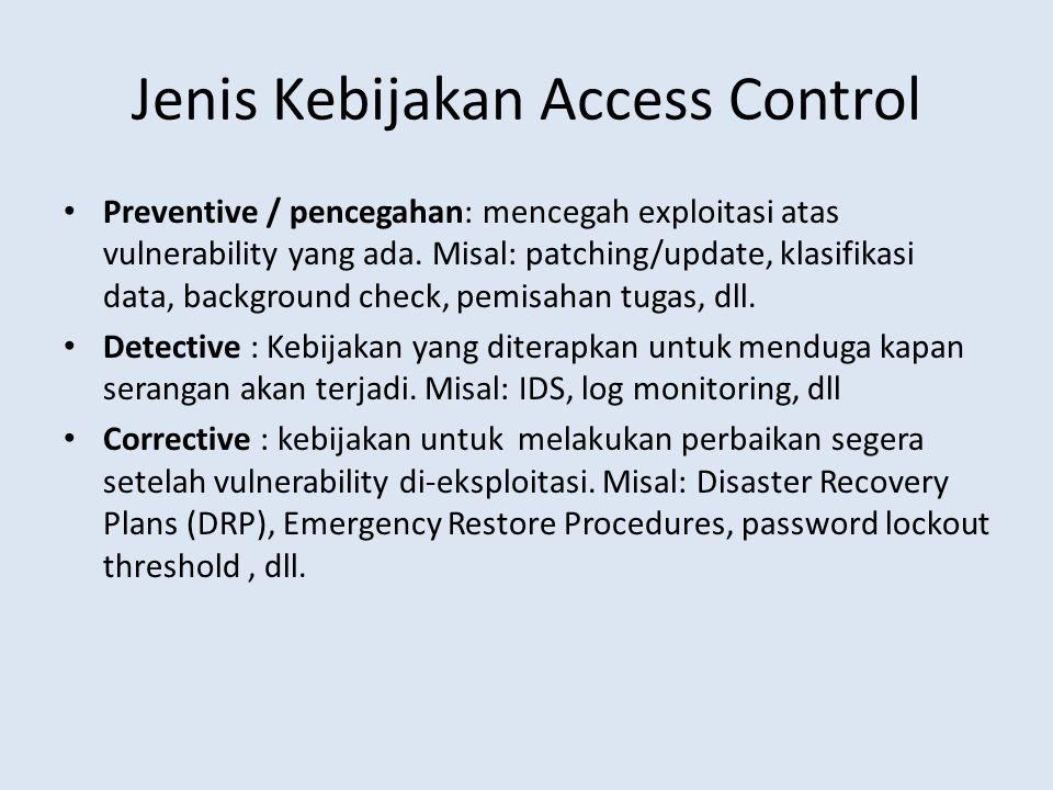 Jenis Kebijakan Access Control Preventive / pencegahan: mencegah exploitasi atas vulnerability yang ada. Misal: patching/update, klasifikasi data, bac