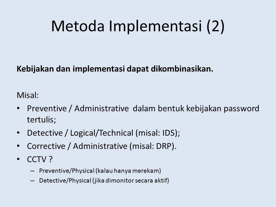 Metoda Implementasi (2) Kebijakan dan implementasi dapat dikombinasikan. Misal: Preventive / Administrative dalam bentuk kebijakan password tertulis;