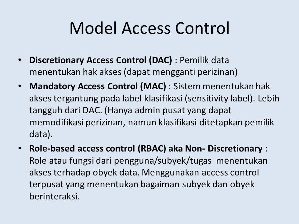 Model Access Control Discretionary Access Control (DAC) : Pemilik data menentukan hak akses (dapat mengganti perizinan) Mandatory Access Control (MAC)