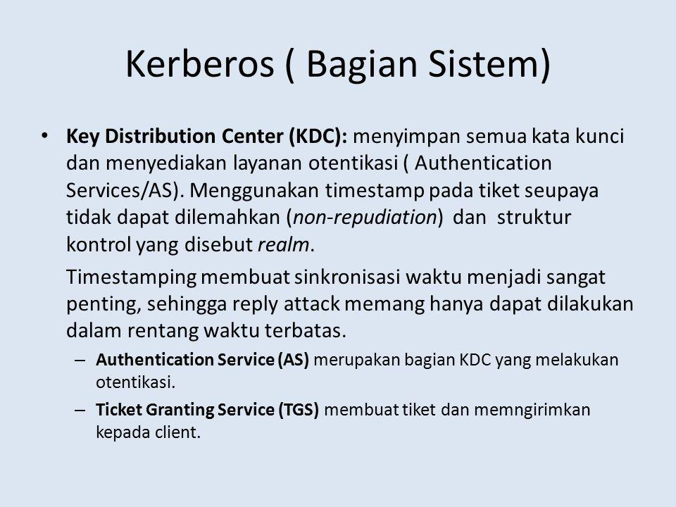Kerberos ( Bagian Sistem) Key Distribution Center (KDC): menyimpan semua kata kunci dan menyediakan layanan otentikasi ( Authentication Services/AS).