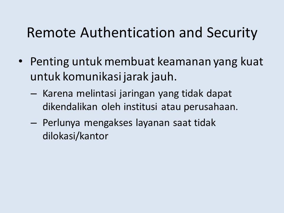 Remote Authentication and Security Penting untuk membuat keamanan yang kuat untuk komunikasi jarak jauh. – Karena melintasi jaringan yang tidak dapat