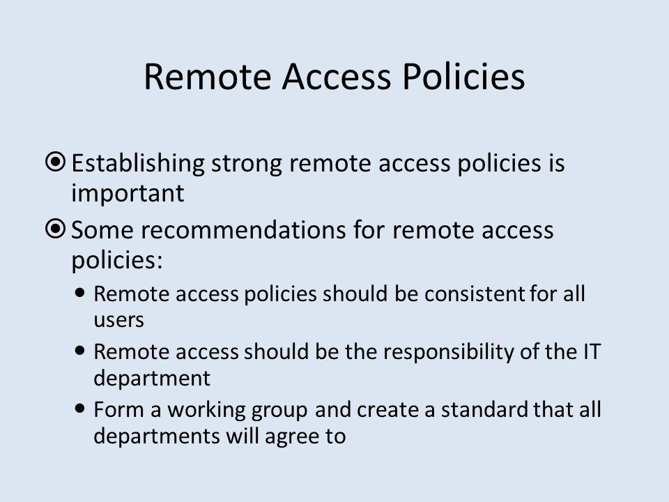 Remote Access Policies  Establishing strong remote access policies is important  Some recommendations for remote access policies: Remote access poli