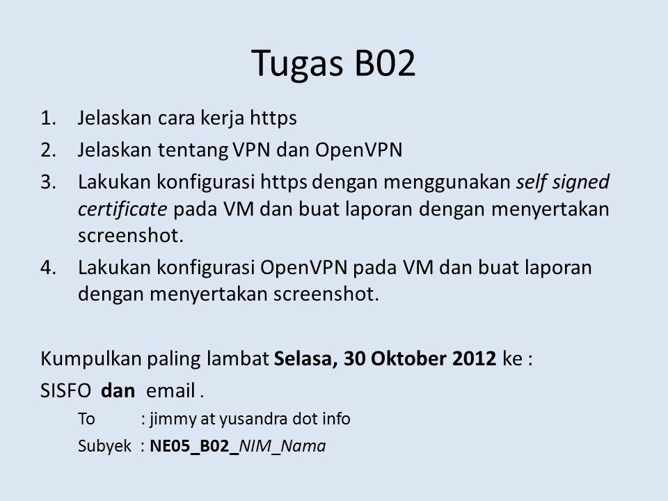Tugas B02 1.Jelaskan cara kerja https 2.Jelaskan tentang VPN dan OpenVPN 3.Lakukan konfigurasi https dengan menggunakan self signed certificate pada V