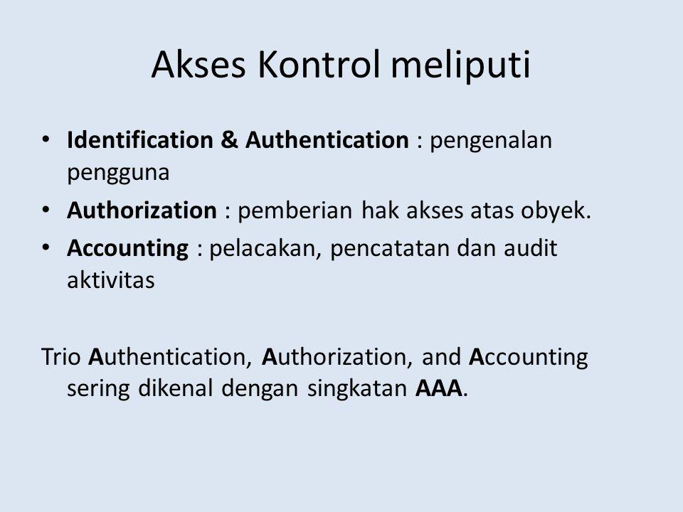 Identifikasi dan Otentikasi Faktor-faktor dalam identifikasi dan otentikasi: Sesuatu yang diketahui Sesuatu yang dimiliki Sesuatu yang bagian dari diri sendiri (biometrik) Peningkatan keamanan dilakukan dengan mengkombinasikan faktor yang digunakan, dan sistem ini dikenal dengan nama terkait jumlah faktor nya.