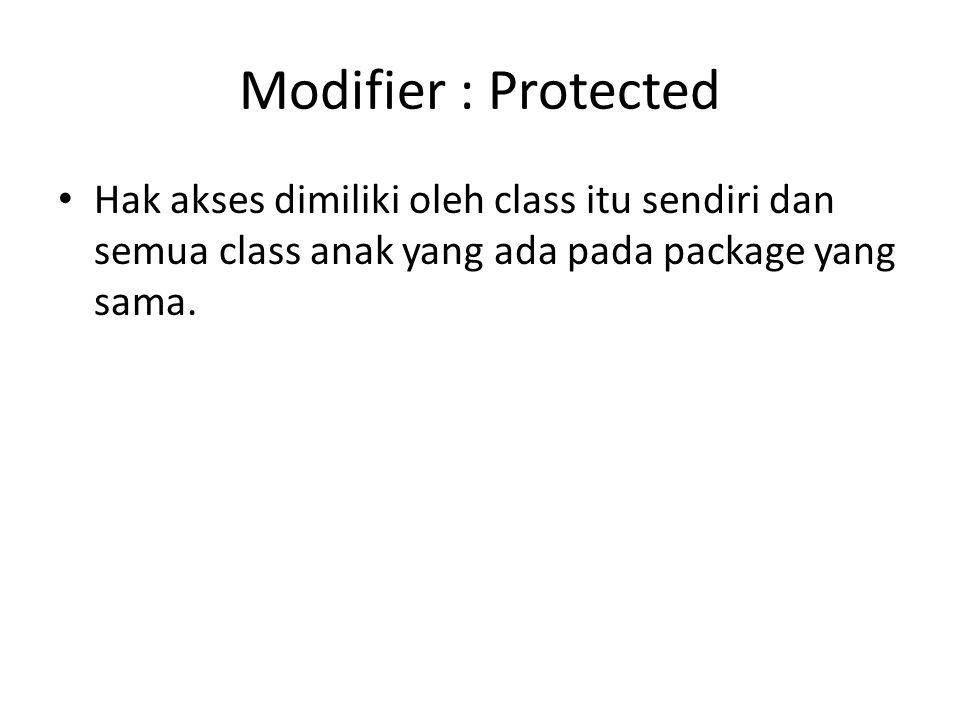Modifier : Protected Hak akses dimiliki oleh class itu sendiri dan semua class anak yang ada pada package yang sama.