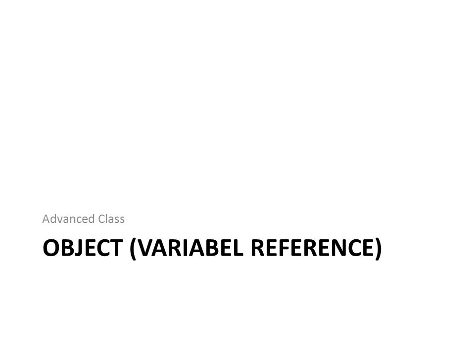 OBJECT (VARIABEL REFERENCE) Advanced Class