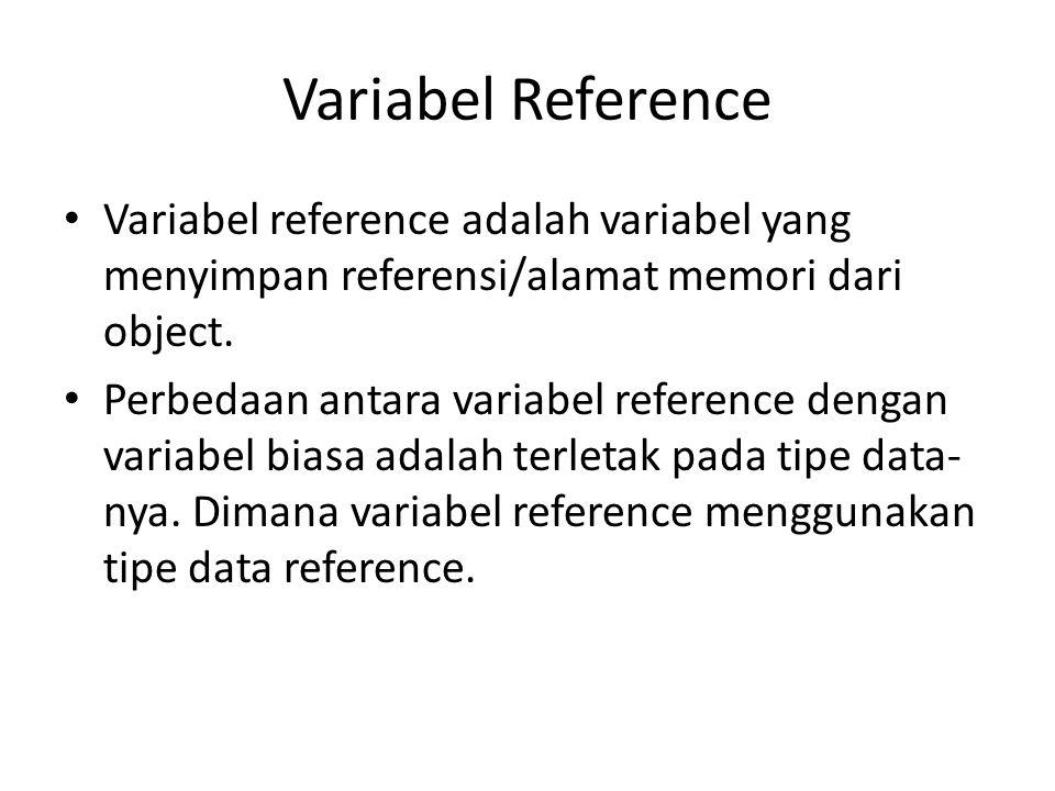 Variabel Reference Variabel reference adalah variabel yang menyimpan referensi/alamat memori dari object.