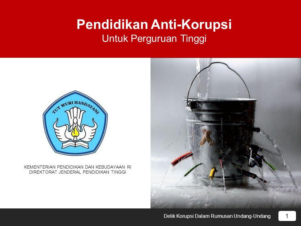 11 Pendidikan Anti-Korupsi Untuk Perguruan Tinggi KEMENTERIAN PENDIDIKAN DAN KEBUDAYAAN RI DIREKTORAT JENDERAL PENDIDIKAN TINGGI 1 Delik Korupsi Dalam