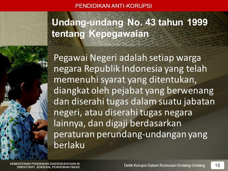 PENDIDIKAN ANTI-KORUPSI Undang-undang No. 43 tahun 1999 tentang Kepegawaian Pegawai Negeri adalah setiap warga negara Republik Indonesia yang telah me