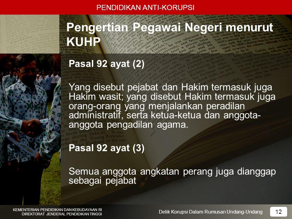 PENDIDIKAN ANTI-KORUPSI 12 KEMENTERIAN PENDIDIKAN DAN KEBUDAYAAN RI DIREKTORAT JENDERAL PENDIDIKAN TINGGI 12 Delik Korupsi Dalam Rumusan Undang-Undang