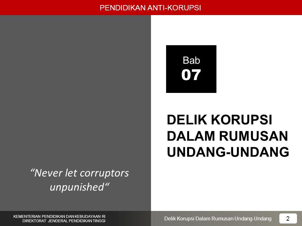 PENDIDIKAN ANTI-KORUPSI 13 KEMENTERIAN PENDIDIKAN DAN KEBUDAYAAN RI DIREKTORAT JENDERAL PENDIDIKAN TINGGI 13 Delik Korupsi Dalam Rumusan Undang-Undang Delik Korupsi dalam Rumusan Undang-undang 1.Rumusan delik yang berasal dari pembuat undang-undang 2.Rumusan delik yang berasal dari KUHP; a)Delik korupsi yang ditarik secara mutlak dari KUHP, yaitu menyangkut delik korupsi dalam arti materil dan keuangan.