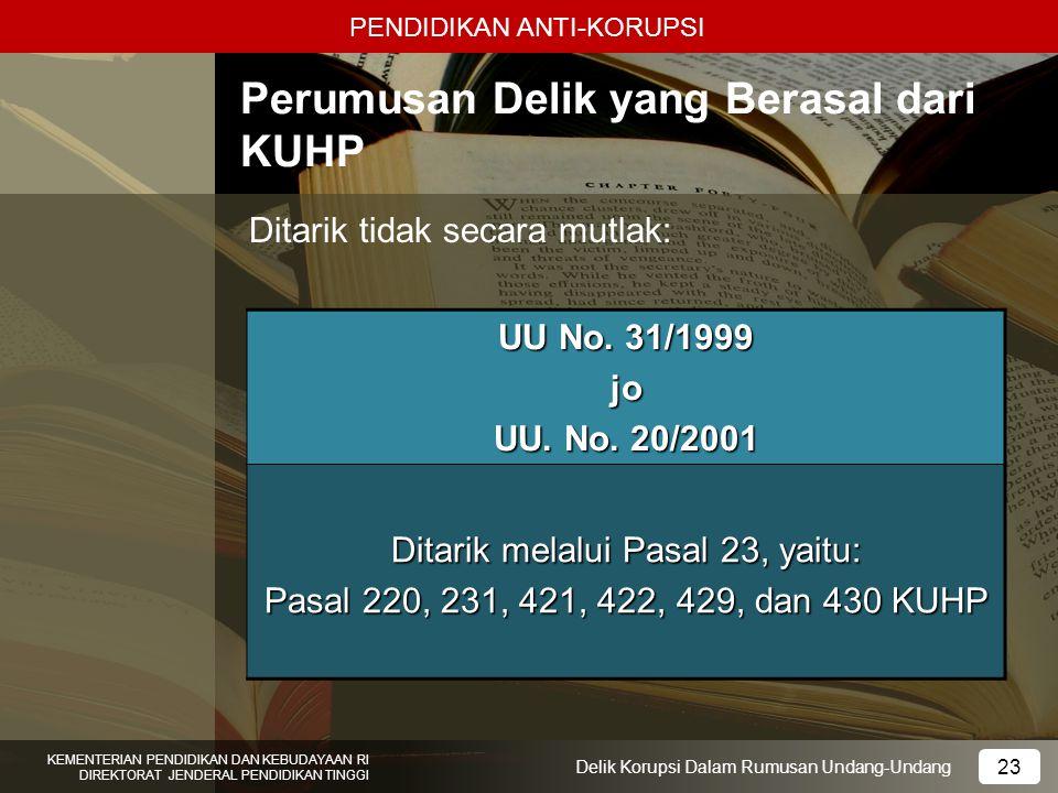 PENDIDIKAN ANTI-KORUPSI 23 KEMENTERIAN PENDIDIKAN DAN KEBUDAYAAN RI DIREKTORAT JENDERAL PENDIDIKAN TINGGI 23 Delik Korupsi Dalam Rumusan Undang-Undang