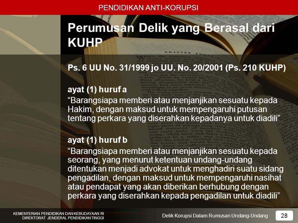 PENDIDIKAN ANTI-KORUPSI 28 KEMENTERIAN PENDIDIKAN DAN KEBUDAYAAN RI DIREKTORAT JENDERAL PENDIDIKAN TINGGI 28 Delik Korupsi Dalam Rumusan Undang-Undang
