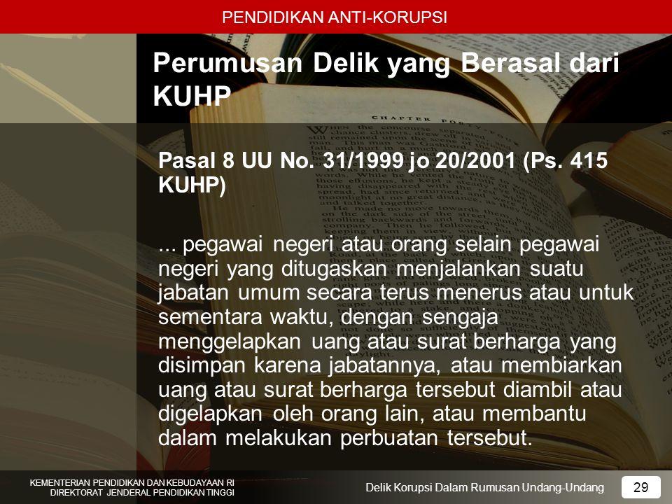PENDIDIKAN ANTI-KORUPSI 29 KEMENTERIAN PENDIDIKAN DAN KEBUDAYAAN RI DIREKTORAT JENDERAL PENDIDIKAN TINGGI 29 Delik Korupsi Dalam Rumusan Undang-Undang