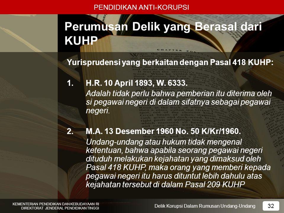 PENDIDIKAN ANTI-KORUPSI 32 KEMENTERIAN PENDIDIKAN DAN KEBUDAYAAN RI DIREKTORAT JENDERAL PENDIDIKAN TINGGI 32 Delik Korupsi Dalam Rumusan Undang-Undang