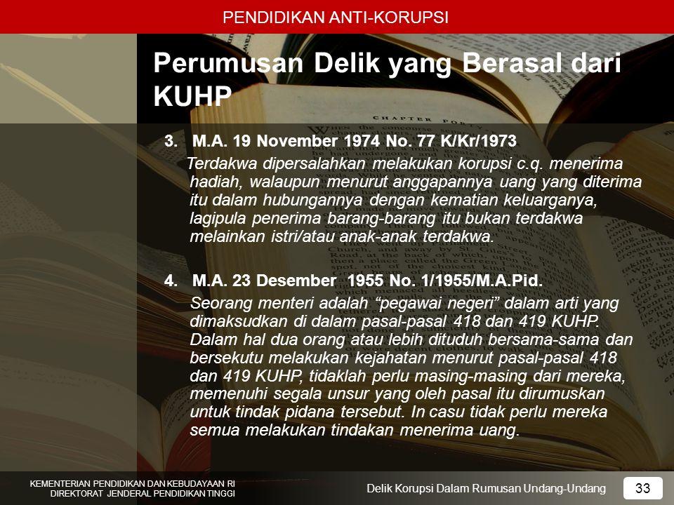 PENDIDIKAN ANTI-KORUPSI 33 KEMENTERIAN PENDIDIKAN DAN KEBUDAYAAN RI DIREKTORAT JENDERAL PENDIDIKAN TINGGI 33 Delik Korupsi Dalam Rumusan Undang-Undang