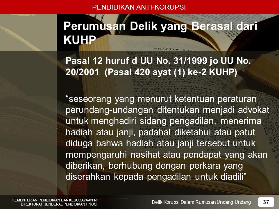 PENDIDIKAN ANTI-KORUPSI 37 KEMENTERIAN PENDIDIKAN DAN KEBUDAYAAN RI DIREKTORAT JENDERAL PENDIDIKAN TINGGI 37 Delik Korupsi Dalam Rumusan Undang-Undang