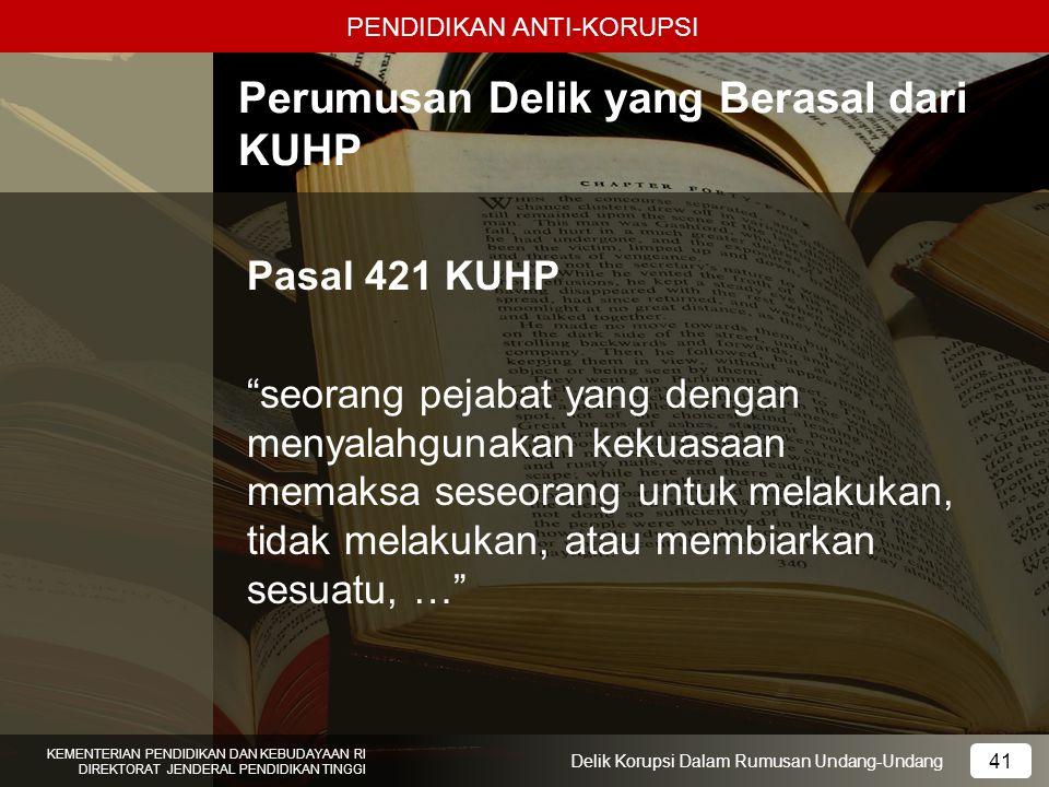 PENDIDIKAN ANTI-KORUPSI 41 KEMENTERIAN PENDIDIKAN DAN KEBUDAYAAN RI DIREKTORAT JENDERAL PENDIDIKAN TINGGI 41 Delik Korupsi Dalam Rumusan Undang-Undang