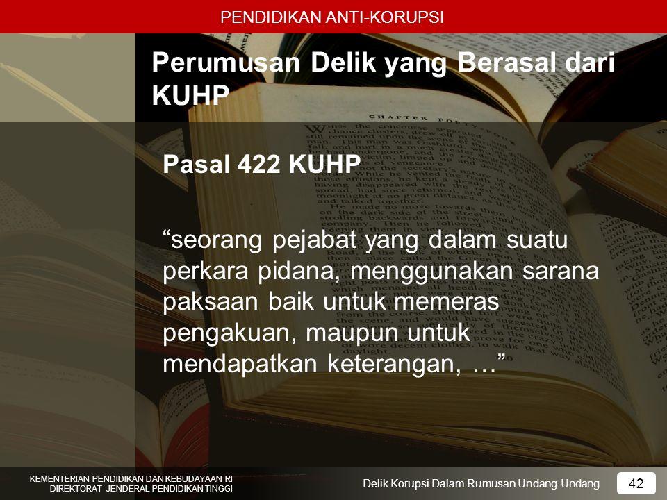 PENDIDIKAN ANTI-KORUPSI 42 KEMENTERIAN PENDIDIKAN DAN KEBUDAYAAN RI DIREKTORAT JENDERAL PENDIDIKAN TINGGI 42 Delik Korupsi Dalam Rumusan Undang-Undang