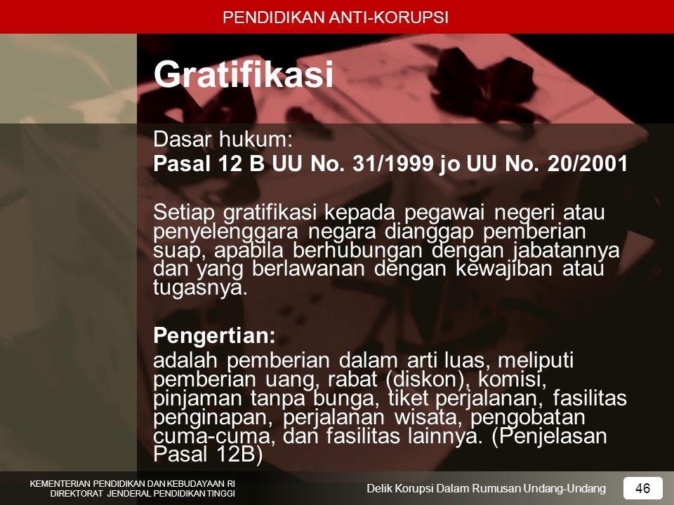 PENDIDIKAN ANTI-KORUPSI 46 KEMENTERIAN PENDIDIKAN DAN KEBUDAYAAN RI DIREKTORAT JENDERAL PENDIDIKAN TINGGI 46 Delik Korupsi Dalam Rumusan Undang-Undang