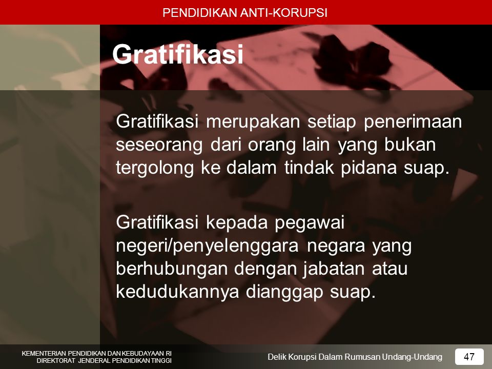 PENDIDIKAN ANTI-KORUPSI 47 KEMENTERIAN PENDIDIKAN DAN KEBUDAYAAN RI DIREKTORAT JENDERAL PENDIDIKAN TINGGI 47 Delik Korupsi Dalam Rumusan Undang-Undang