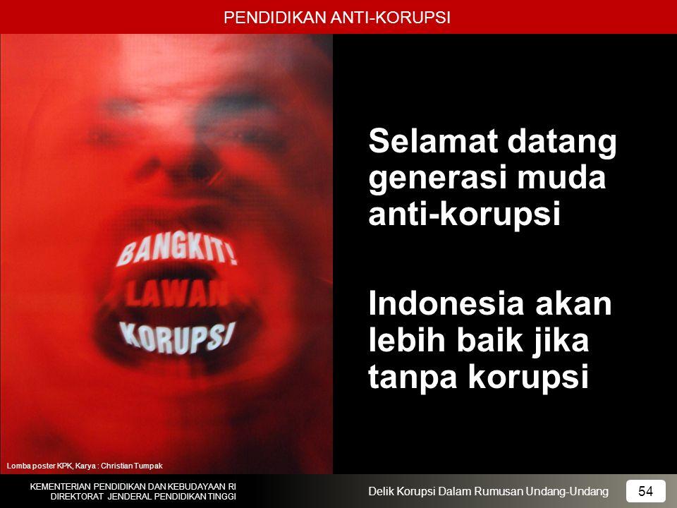 54 KEMENTERIAN PENDIDIKAN DAN KEBUDAYAAN RI DIREKTORAT JENDERAL PENDIDIKAN TINGGI 54 Delik Korupsi Dalam Rumusan Undang-Undang Selamat datang generasi