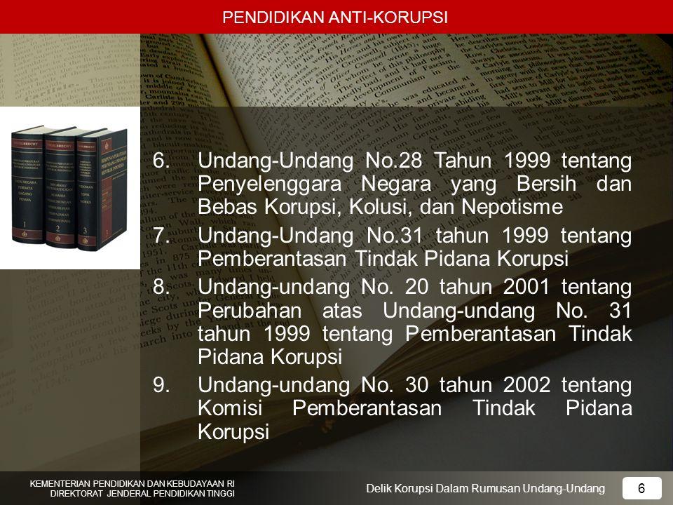 PENDIDIKAN ANTI-KORUPSI 27 KEMENTERIAN PENDIDIKAN DAN KEBUDAYAAN RI DIREKTORAT JENDERAL PENDIDIKAN TINGGI 27 Delik Korupsi Dalam Rumusan Undang-Undang Perumusan Delik yang Berasal dari KUHP Pasal 5 ayat (2) Bagi pegawai negeri atau penyelenggara negara yang menerima pemberian atau janji sebagaimana dimaksud dalam ayat (1) huruf a atau huruf b, dipidana dengan pidana yang sama sebagaimana dimaksud dalam ayat (1).