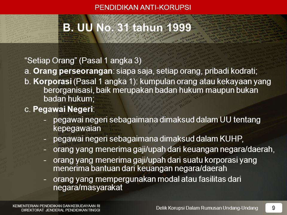 PENDIDIKAN ANTI-KORUPSI 30 KEMENTERIAN PENDIDIKAN DAN KEBUDAYAAN RI DIREKTORAT JENDERAL PENDIDIKAN TINGGI 30 Delik Korupsi Dalam Rumusan Undang-Undang Perumusan Delik yang Berasal dari KUHP 1.