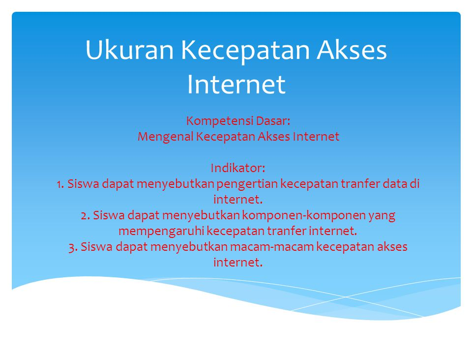 Kecepatan akses internet dapat diukur dari lebar pita (Bandwidth) yang merupakan ukuran dari besarnya kapasitas untuk memindahkan atau mentranfer data.