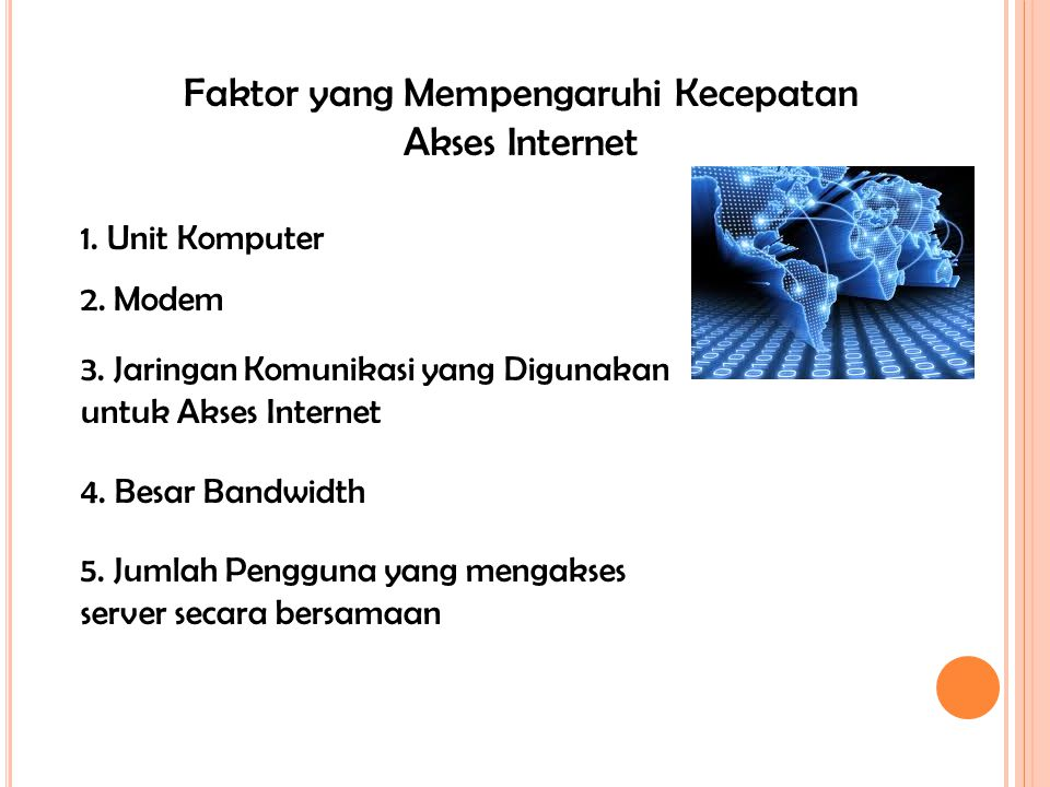 Faktor yang Mempengaruhi Kecepatan Akses Internet 1. Unit Komputer 2. Modem 3. Jaringan Komunikasi yang Digunakan untuk Akses Internet 4. Besar Bandwi