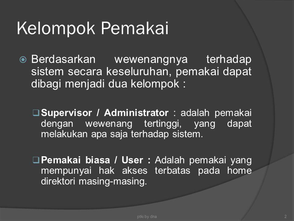Kelompok Pemakai  Berdasarkan wewenangnya terhadap sistem secara keseluruhan, pemakai dapat dibagi menjadi dua kelompok :  Supervisor / Administrato