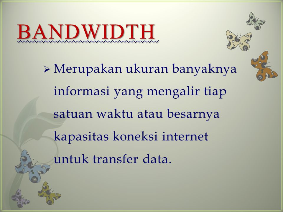BANDWIDTH  Disebut juga lebar pita atau kapasitas saluran informasi.  Adalah besaran yang menunjukkan seberapa banyak data yang dapat dilewatkan dal